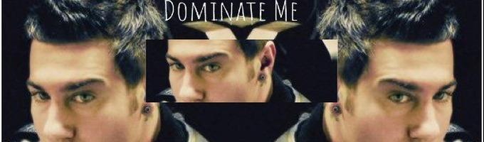 Dominate Me