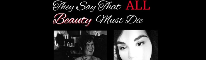 They Say That ALL Beauty Must Die.