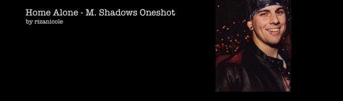 Home Alone - M. Shadows Oneshot